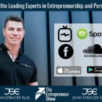 Every Entrepreneur Should Listen to the  John Spencer Ellis Entrepreneur Show Podcast